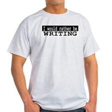 B&W I would rather be WRITING Ash Grey T-Shirt