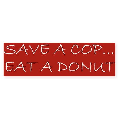 save a cop Bumper Sticker