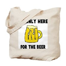 I'M ONLY HERE FOR THE BEER Tote Bag