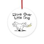 Move Over Little Dog Ornament (Round)