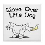 Move Over Little Dog Tile Coaster