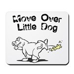 Move Over Little Dog Mousepad