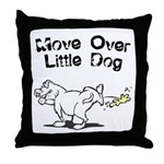 Move Over Little Dog Throw Pillow