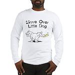 Move Over Little Dog Long Sleeve T-Shirt