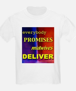 Everybody promises midwives deliver Kids T-Shirt