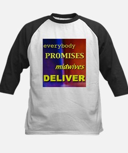 Everybody promises midwives deliver Tee