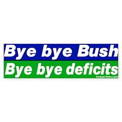 Bye Bye Bush Deficits Bumper Bumper Sticker