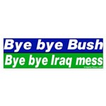 Bye Bye Bush, Iraq Mess Bumper Sticker