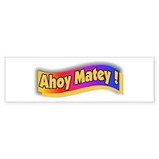 Ahoy Matey ! Bumper Bumper Sticker