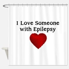 I love someone with epilepsy Shower Curtain