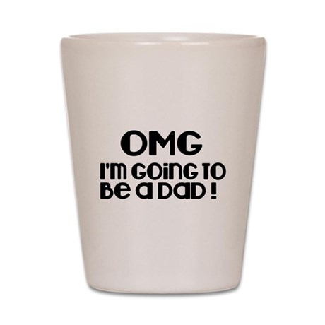 OMG Im going to be a DAD! Shot Glass