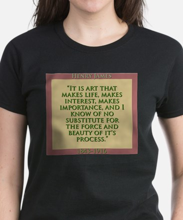 It Is Art That Makes Life - H James T-Shirt