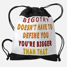 Bigotry Doesnt Have to Define You Drawstring Bag