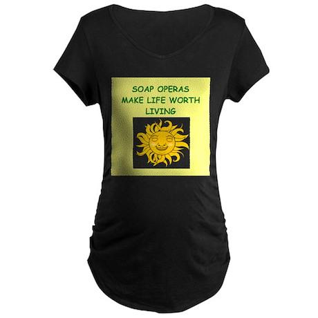 soap opera Maternity T-Shirt