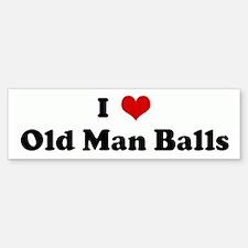 I Love Old Man Balls Bumper Bumper Bumper Sticker