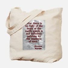 For There Is No Folly Of The Beast - Melville Tote