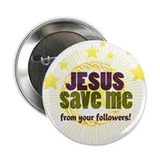 JESUS SAVE ME from your followers! Button