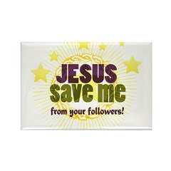 JESUS SAVE ME from your followers! Rectangle Magne