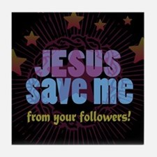 JESUS SAVE ME from your followers! Tile Coaster
