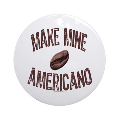MAKE MINE AMERICANO Ornament (Round)