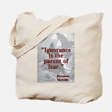 Ignorance Is The Parent Of Fear - Melville Tote Ba