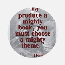 To Produce A Mighty Book - Melville Round Ornament