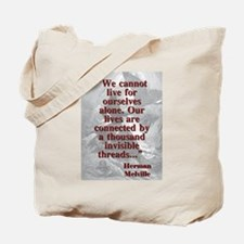 We Cannot Live For Ourselves Alone - Melville Tote
