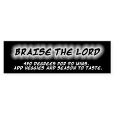Braise the Lord Bumper Bumper Sticker