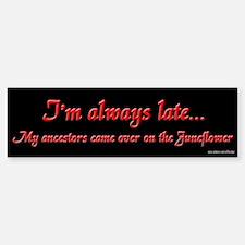 I'm Always Late Bumper Bumper Bumper Sticker