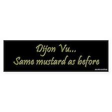 Dijon Vu - Same Mustard Bumper Bumper Sticker