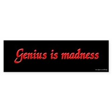 Genius is Madness Bumper Car Sticker