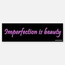 Imperfection is Beauty Bumper Bumper Bumper Sticker
