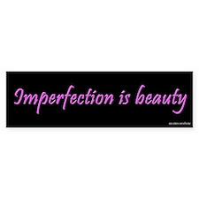 Imperfection is Beauty Bumper Bumper Sticker