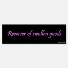 Receiver of Swollen Goods Bumper Bumper Bumper Sticker
