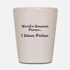 Worlds Greatest Farter... I mean father Shot Glass