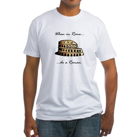 When in Rome... Fitted T-Shirt