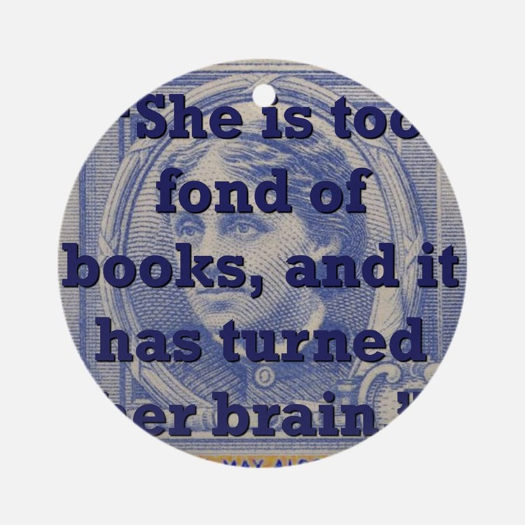 She Is Too Fond Of Books - Alcott Round Ornament