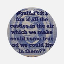 Wouldnt It Be Fun - Alcott Round Ornament