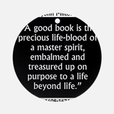 A Good Book Is The Precious Life Blood Round Ornam