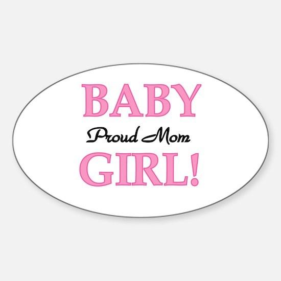 Proud Mom Baby Girl Sticker (Oval)