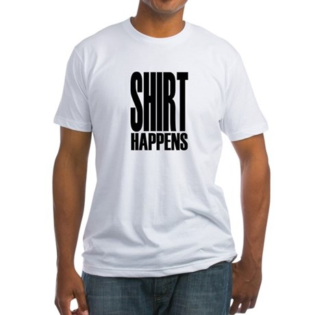 Shirt Happens Fitted T-Shirt