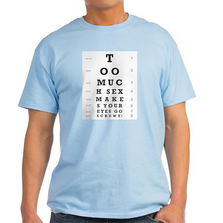 """""""Too Much Sex"""" Light T-Shirt"""