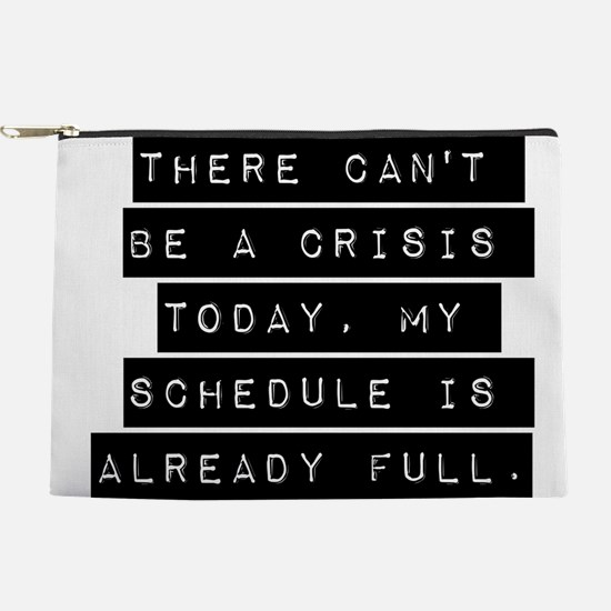 There Cant Be A Crisis Today Makeup Pouch