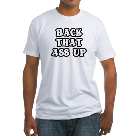 Back That Ass Up Fitted T-Shirt