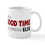 For A Good Time Call Someone Else Mug