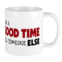 For A Good Time Call Someone Else Mug