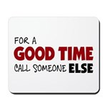 For A Good Time Mousepad