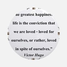 The Greatest Happiness of Life - Hugo Round Orname