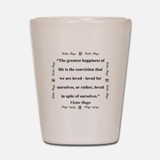 The Greatest Happiness of Life - Hugo Shot Glass