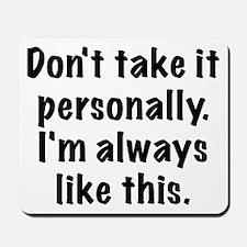 I'm always like this. Mousepad